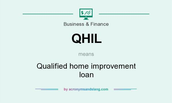What does QHIL mean? It stands for Qualified home improvement loan
