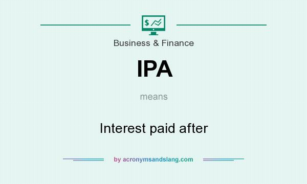 What does IPA mean? It stands for Interest paid after