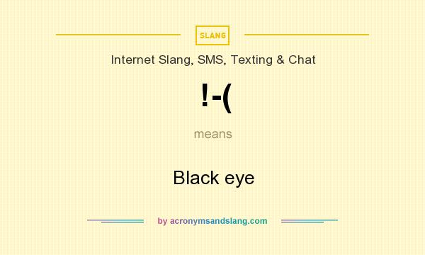 What does !-( mean? It stands for Black eye