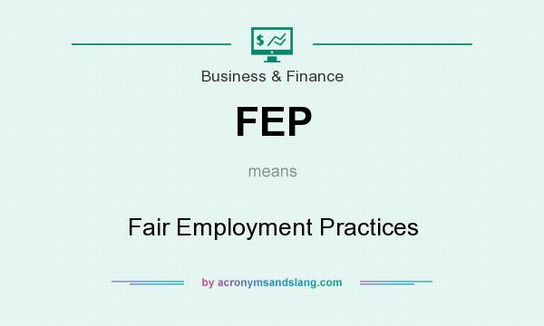 What does FEP mean? It stands for Fair Employment Practices