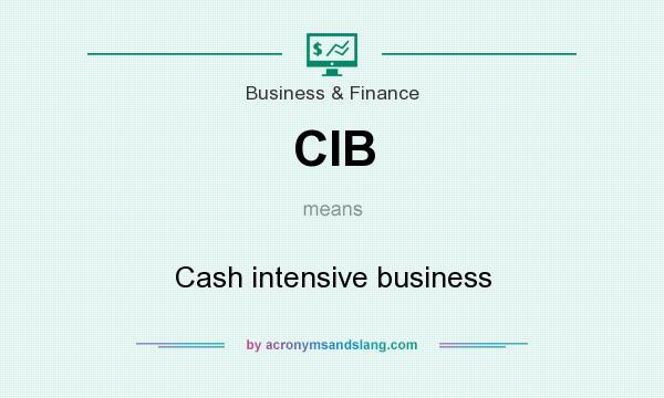 What does CIB mean? It stands for Cash intensive business
