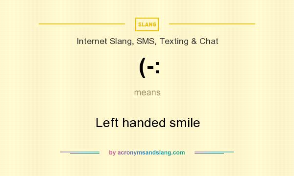 What does (-: mean? It stands for Left handed smile