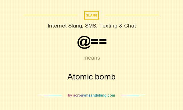 What does @== mean? It stands for Atomic bomb