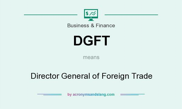 What does DGFT mean? It stands for Director General of Foreign Trade
