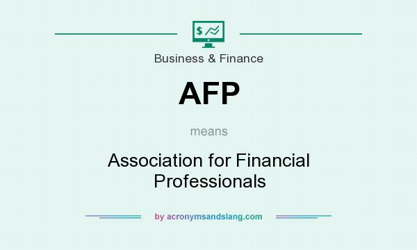 What does AFP mean? It stands for Association for Financial Professionals