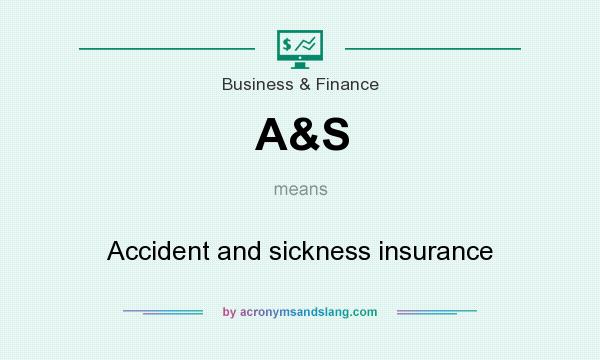 What does A&S mean? It stands for Accident and sickness insurance