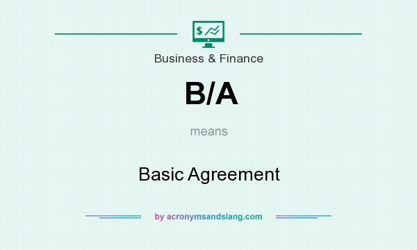 What does B/A mean? It stands for Basic Agreement