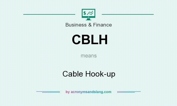 What does CBLH mean? It stands for Cable Hook-up