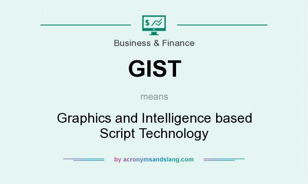 What does GIST mean? It stands for Graphics and Intelligence based Script Technology