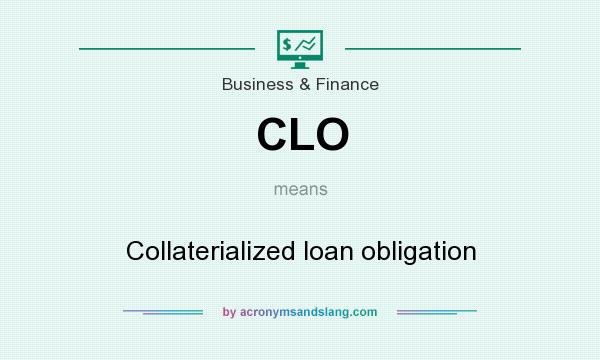 What does CLO mean? It stands for Collaterialized loan obligation