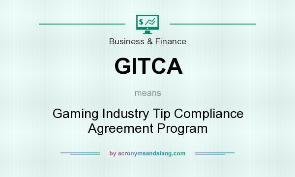 What does GITCA mean? It stands for Gaming Industry Tip Compliance Agreement Program
