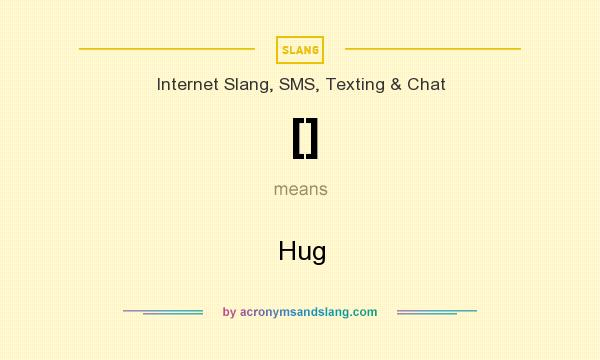 What does [] mean? It stands for Hug