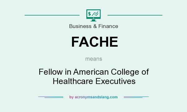 What does FACHE mean? It stands for Fellow in American College of Healthcare Executives