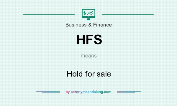 What does HFS mean? It stands for Hold for sale