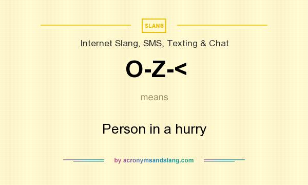 What does O-Z-< mean? It stands for Person in a hurry