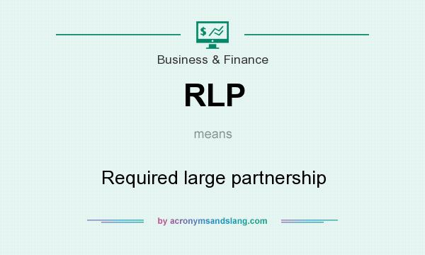 What does RLP mean? It stands for Required large partnership