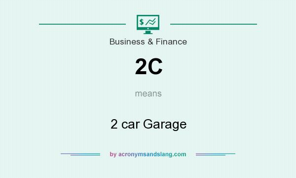 What does 2C mean? It stands for 2 car Garage