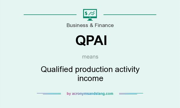 What does QPAI mean? It stands for Qualified production activity income