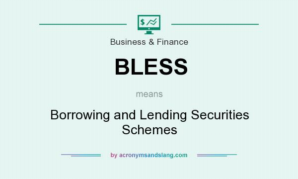 What does BLESS mean? It stands for Borrowing and Lending Securities Schemes