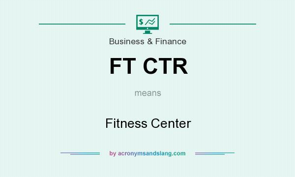 What does FT CTR mean? It stands for Fitness Center