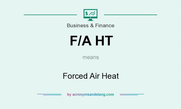 What does F/A HT mean? It stands for Forced Air Heat