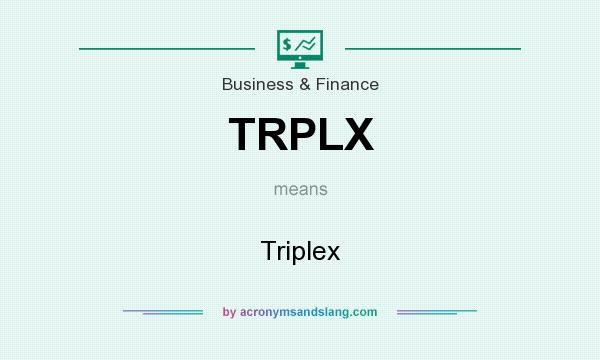 What does TRPLX mean? It stands for Triplex