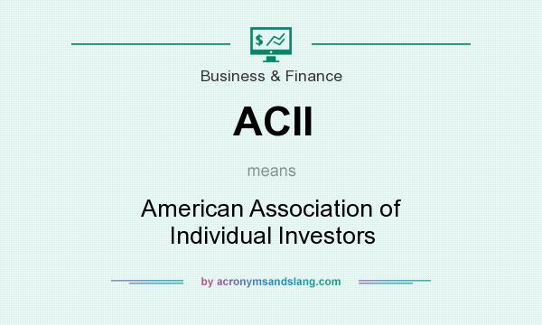 What does ACII mean? It stands for American Association of Individual Investors