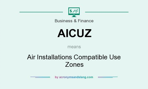 What does AICUZ mean? It stands for Air Installations Compatible Use Zones
