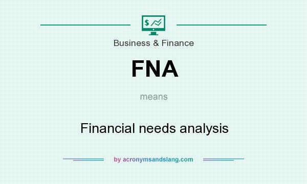What does FNA mean? It stands for Financial needs analysis