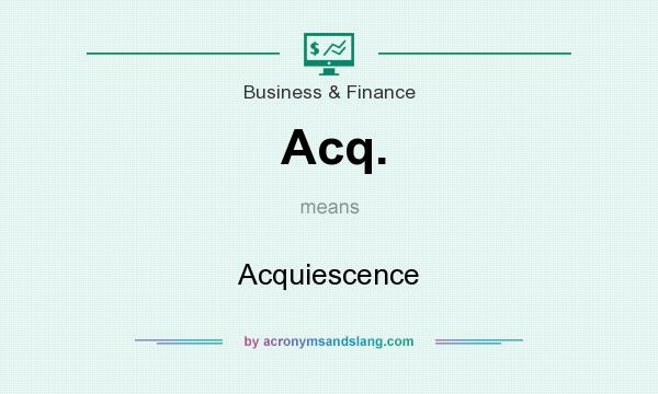 What does Acq. mean? It stands for Acquiescence
