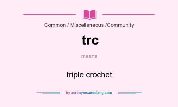What does trc mean? It stands for triple crochet