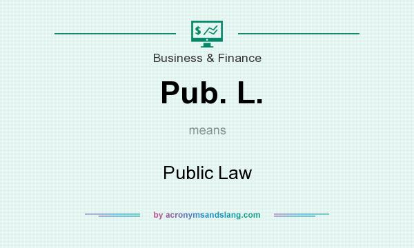 What does Pub. L. mean? It stands for Public Law
