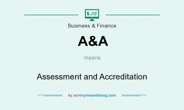 What does A&A mean? It stands for Assessment and Accreditation