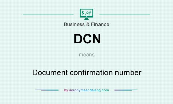 What does DCN mean? It stands for Document confirmation number
