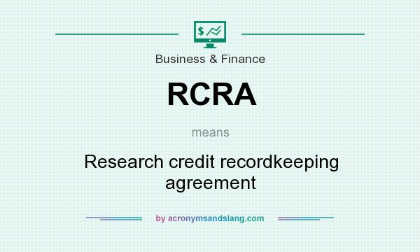 What does RCRA mean? It stands for Research credit recordkeeping agreement