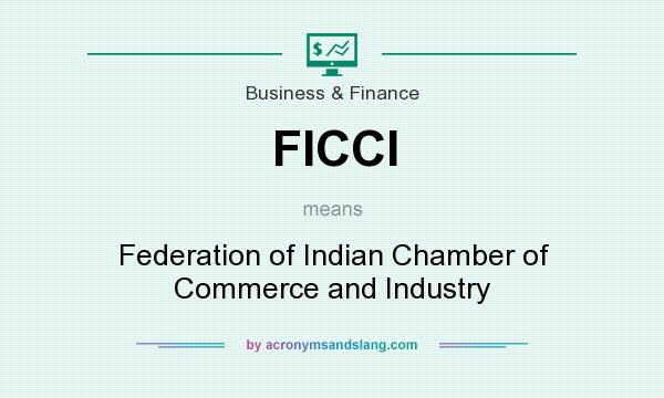What does FICCI mean? It stands for Federation of Indian Chamber of Commerce and Industry