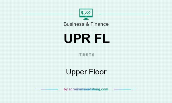 What does UPR FL mean? It stands for Upper Floor
