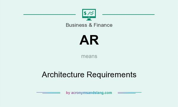What does AR mean? It stands for Architecture Requirements