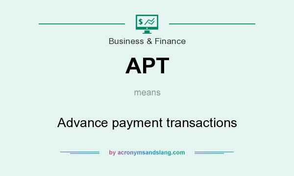 What does APT mean? It stands for Advance payment transactions