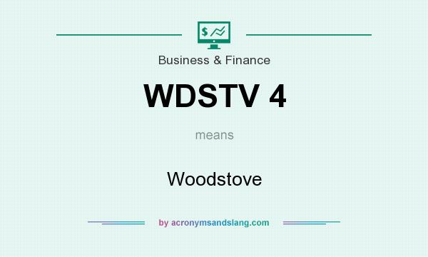 What does WDSTV 4 mean? It stands for Woodstove