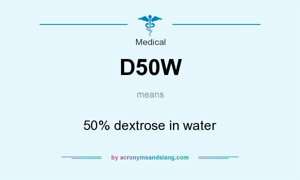 What does D50W mean? It stands for 50% dextrose in water