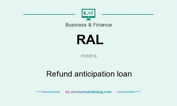 What does RAL mean? It stands for Refund anticipation loan