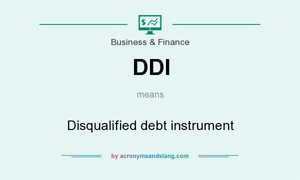 What does DDI mean? It stands for Disqualified debt instrument