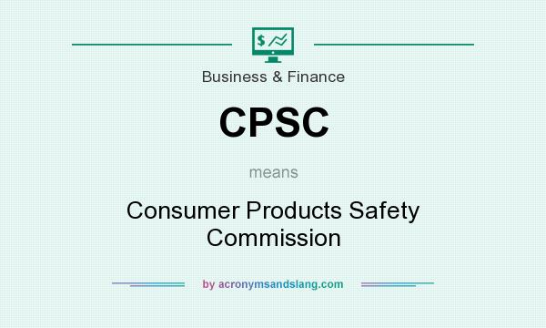 What does CPSC mean? It stands for Consumer Products Safety Commission