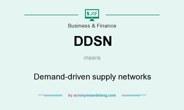 What does DDSN mean? It stands for Demand-driven supply networks