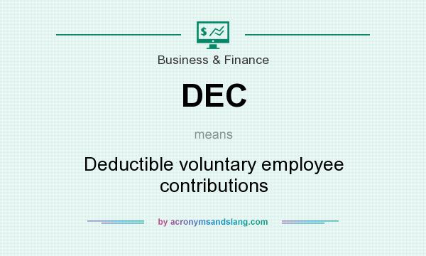 What does DEC mean? It stands for Deductible voluntary employee contributions