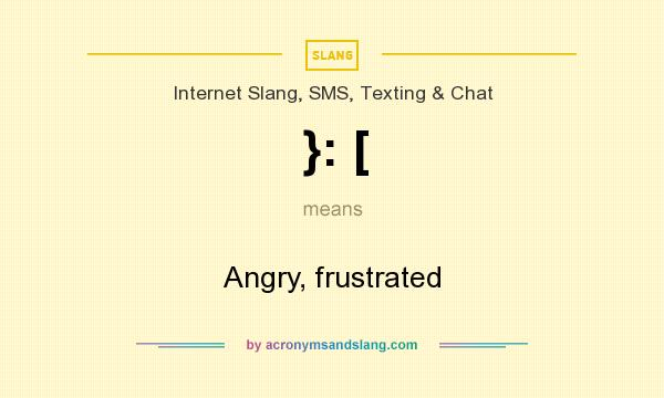 What does }: [ mean? It stands for Angry, frustrated