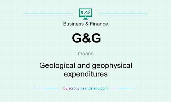 What does G&G mean? It stands for Geological and geophysical expenditures
