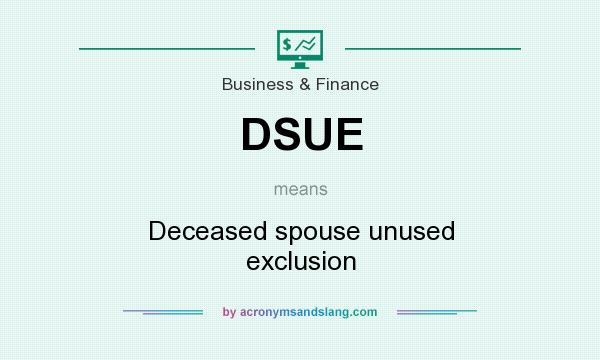 What does DSUE mean? It stands for Deceased spouse unused exclusion