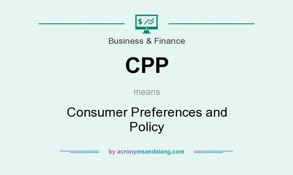 What does CPP mean? It stands for Consumer Preferences and Policy
